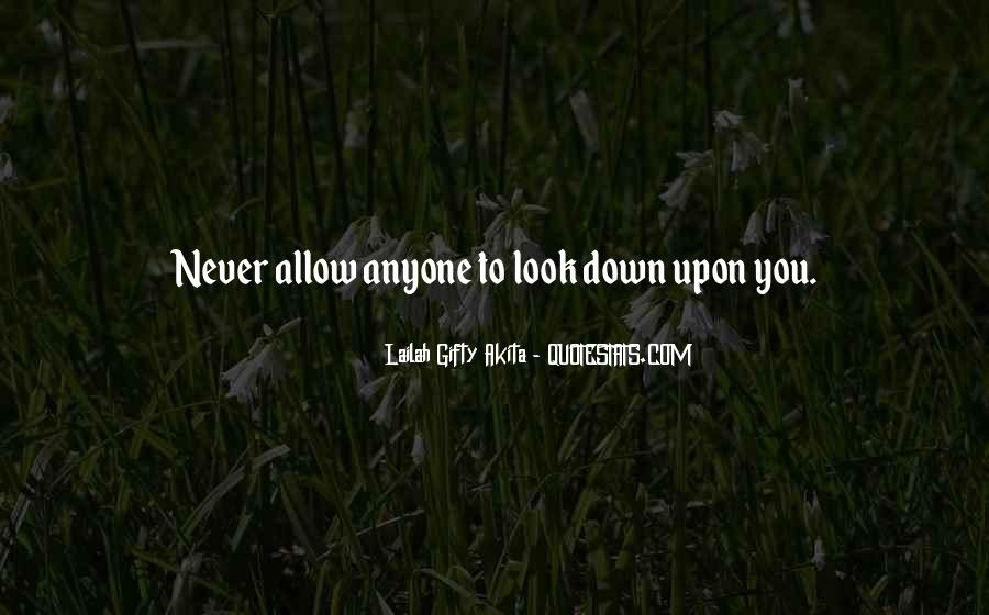 Never Let Anyone Look Down On You Quotes #303568