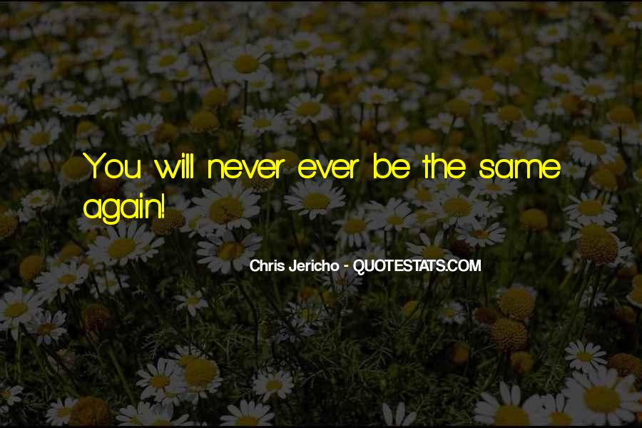 Never The Same Again Quotes #441633