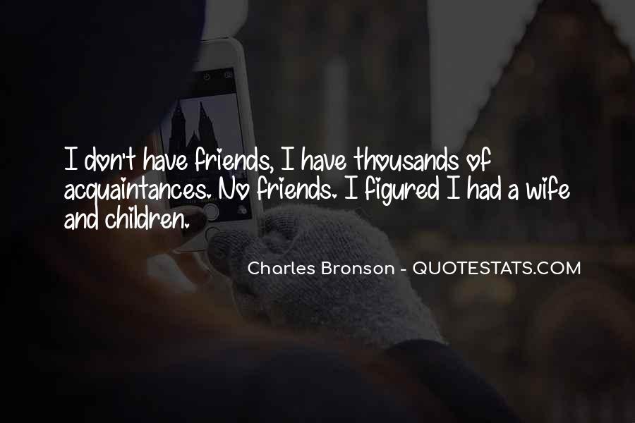 No Friends Only Acquaintances Quotes #51586