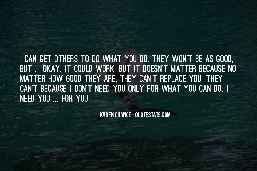 No Matter How Good You Are Quotes #1309810