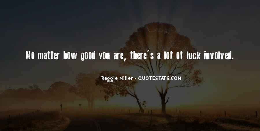 No Matter How Good You Are Quotes #1661162