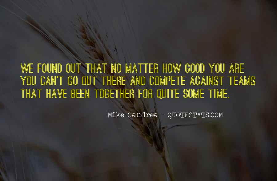 No Matter How Good You Are Quotes #1810097