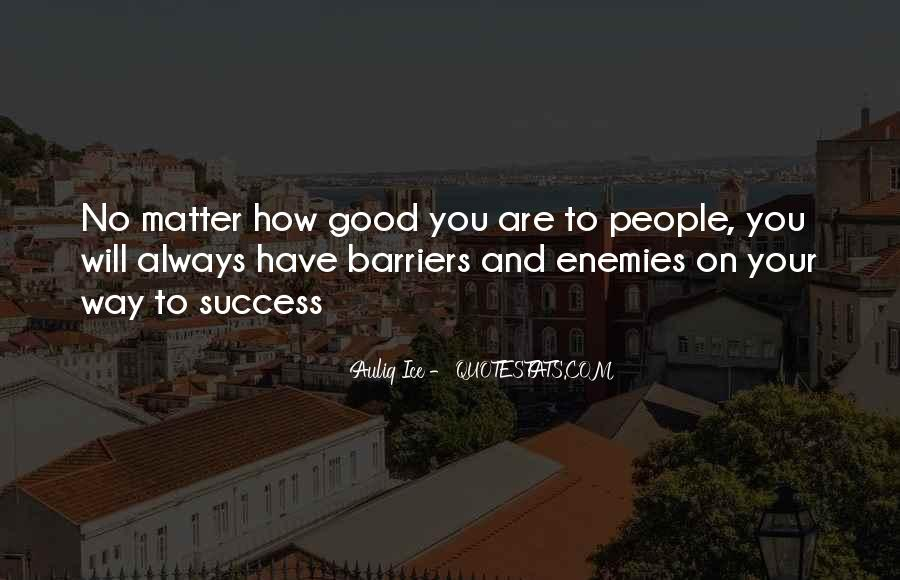 No Matter How Good You Are Quotes #948496