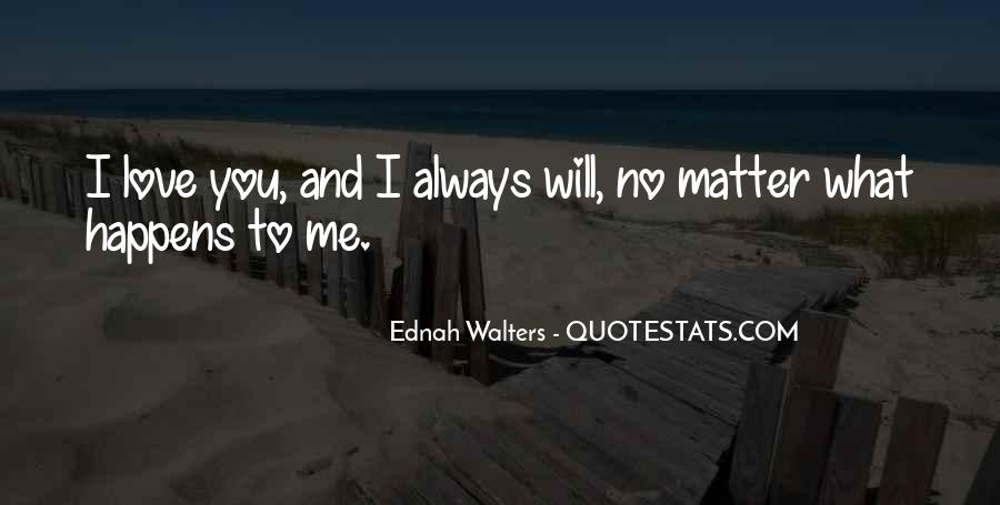 No Matter What Happens I Love You Quotes #112314