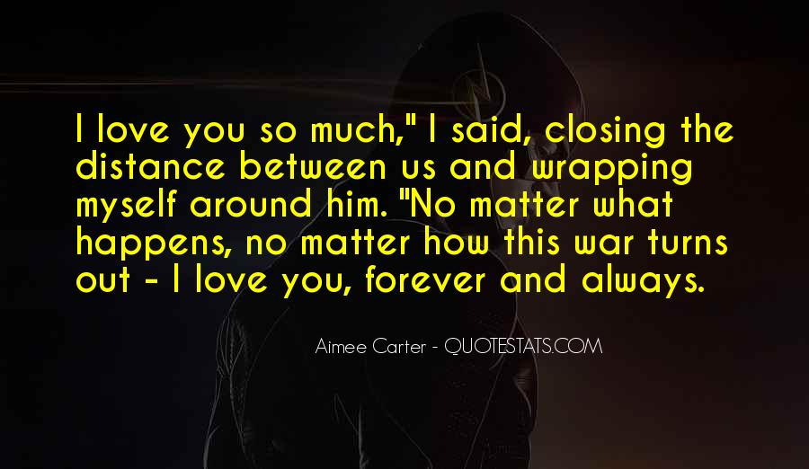 No Matter What Happens I Love You Quotes #1327691