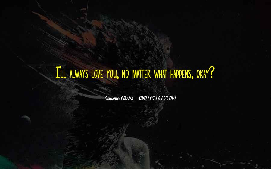 No Matter What Happens I Love You Quotes #1331613