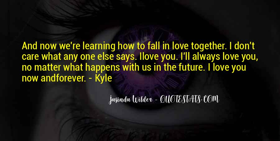 No Matter What Happens I Love You Quotes #1427423
