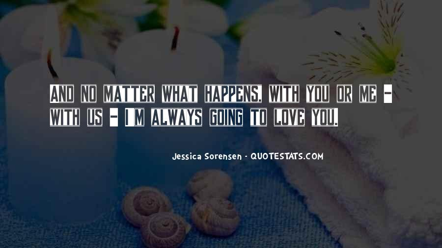 No Matter What Happens I Love You Quotes #1671418
