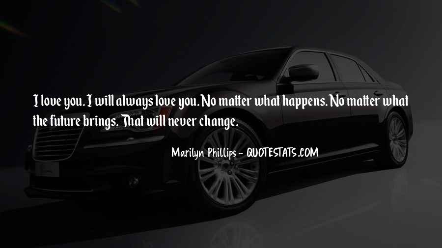 No Matter What Happens I Love You Quotes #875620
