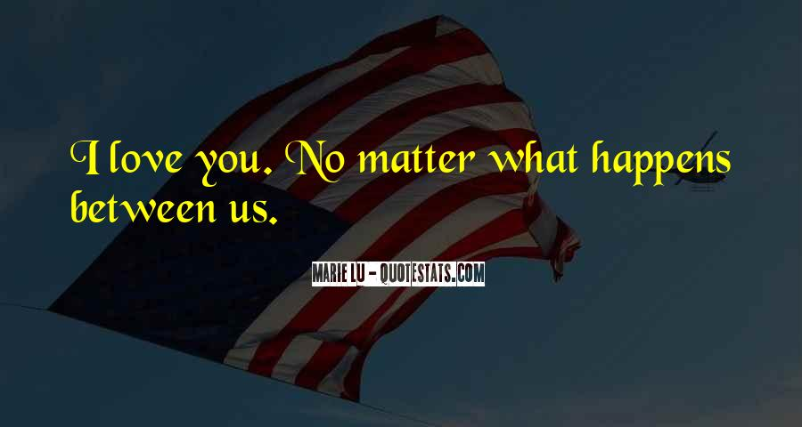 No Matter What Happens I Love You Quotes #887303