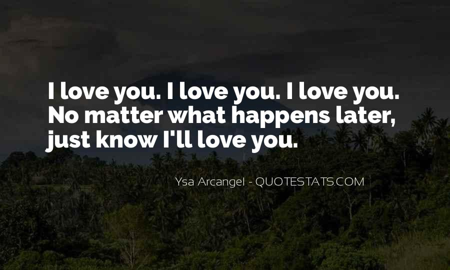 No Matter What Happens I Love You Quotes #966988