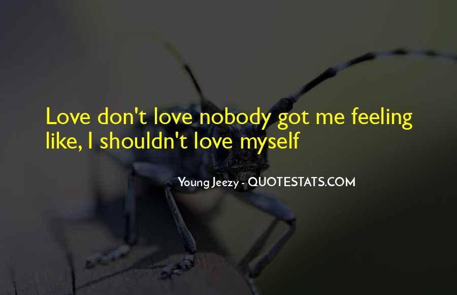 Nobody Got Me Quotes #1296939