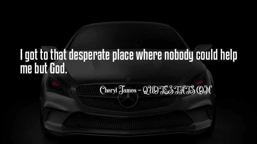 Nobody Got Me Quotes #434658