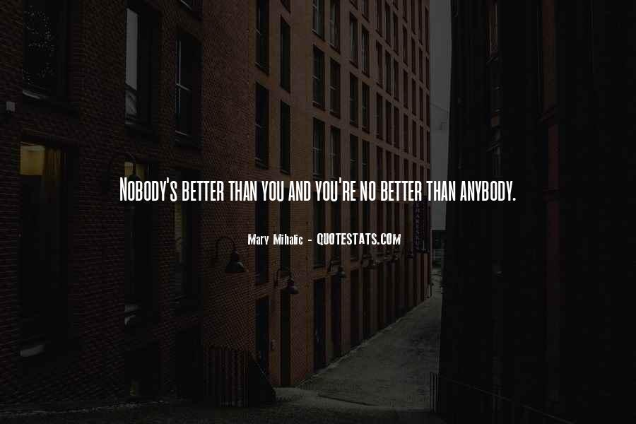 Nobody's Better Than You Quotes #1102353