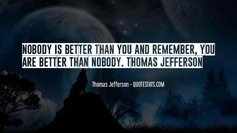 Nobody's Better Than You Quotes #1583009