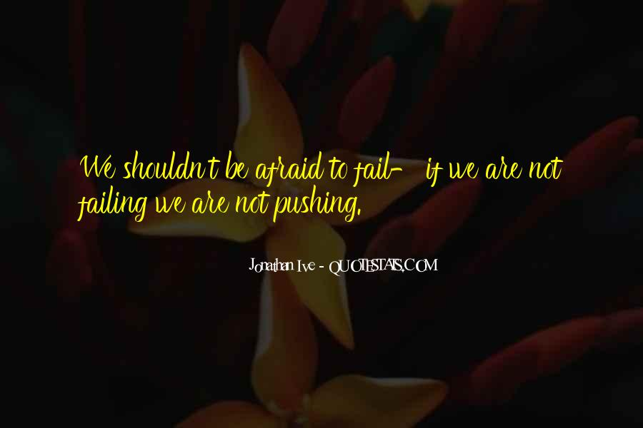 Not Afraid To Fail Quotes #106967