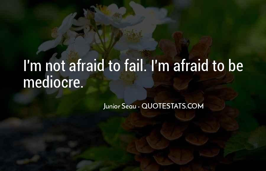 Not Afraid To Fail Quotes #1794874