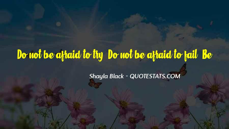 Not Afraid To Fail Quotes #505847