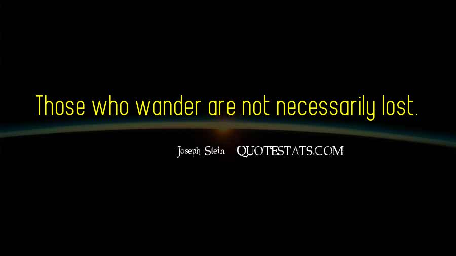 Not All Those Who Wander Are Lost Quotes #1550733