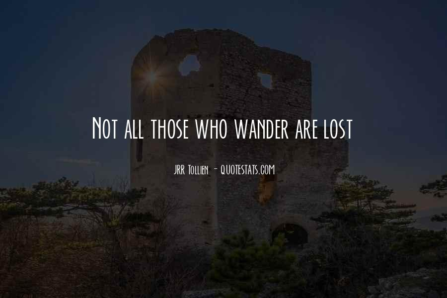 Not All Those Who Wander Are Lost Quotes #158666