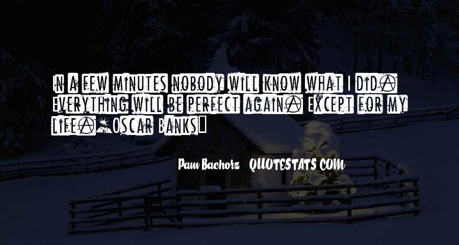 Not Everything Has To Be Perfect Quotes #121632