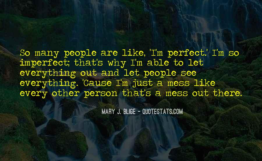 Not Everything Has To Be Perfect Quotes #94865