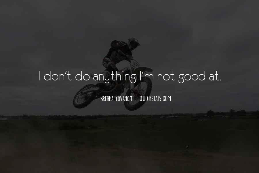Not Good At Anything Quotes #876717