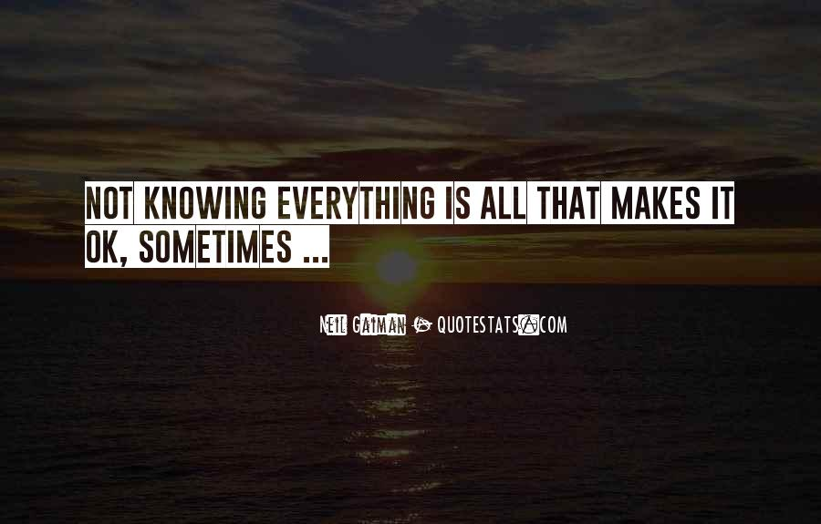 Not Knowing Everything Quotes #105977