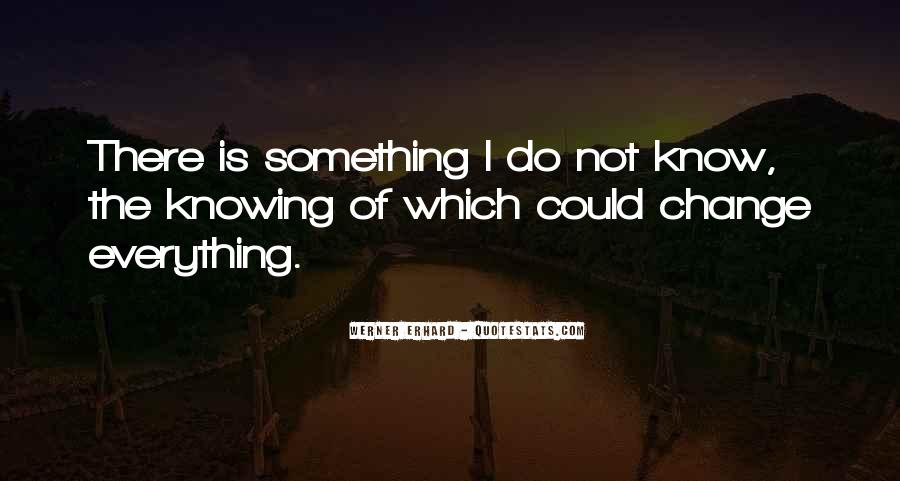Not Knowing Everything Quotes #1413763