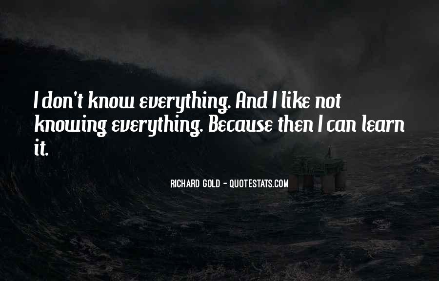 Not Knowing Everything Quotes #777055