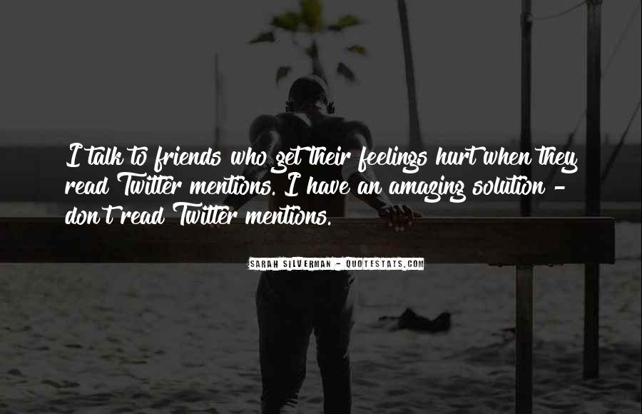 Not To Hurt Someone's Feelings Quotes #17800