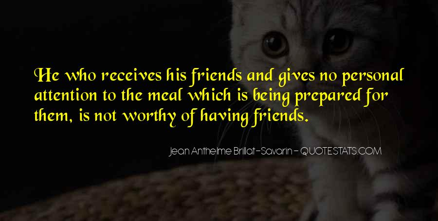 Not Worthy Friends Quotes #1085567