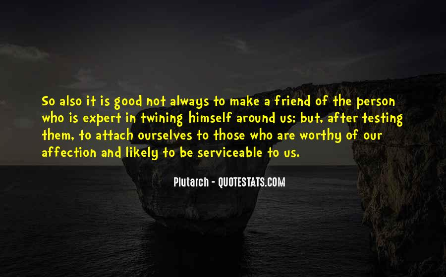 Not Worthy Friends Quotes #1774521