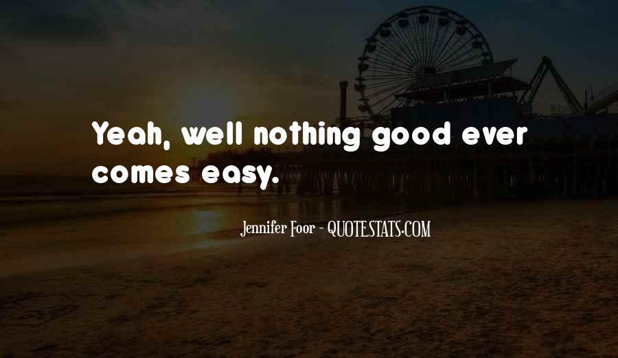 Nothing Ever Comes Easy Quotes #1227726