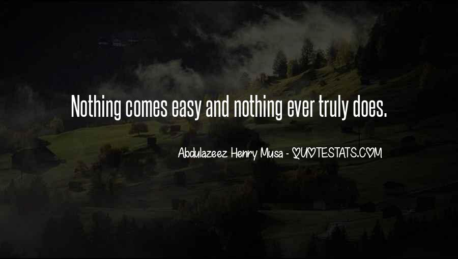 Nothing Ever Comes Easy Quotes #1530968