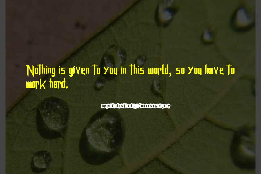 Nothing Is Given To You Quotes #1408400