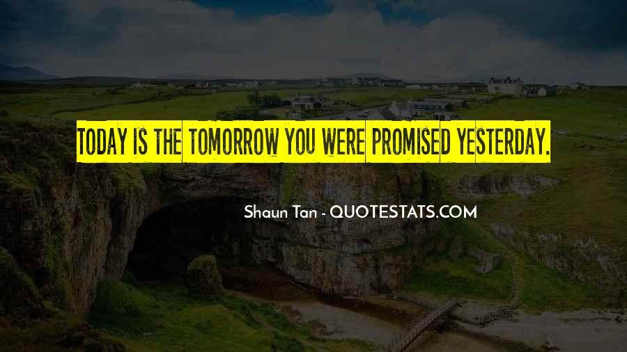 Nothing Is Promised Tomorrow Quotes #1136399