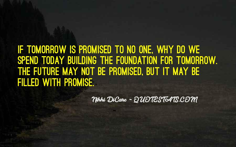 Nothing Is Promised Tomorrow Quotes #1612613