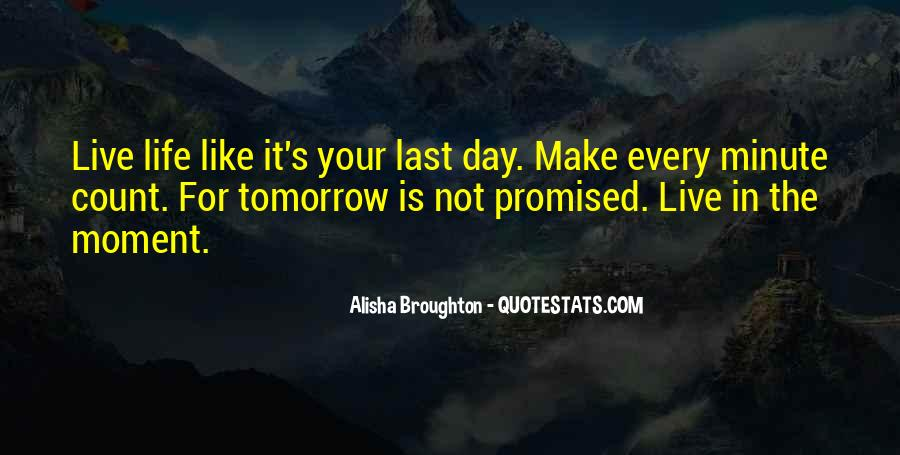 Nothing Is Promised Tomorrow Quotes #803735