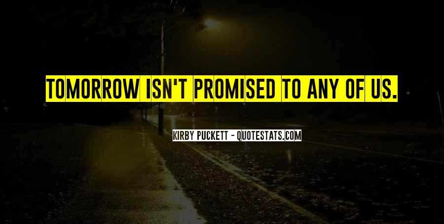 Nothing Is Promised Tomorrow Quotes #941121