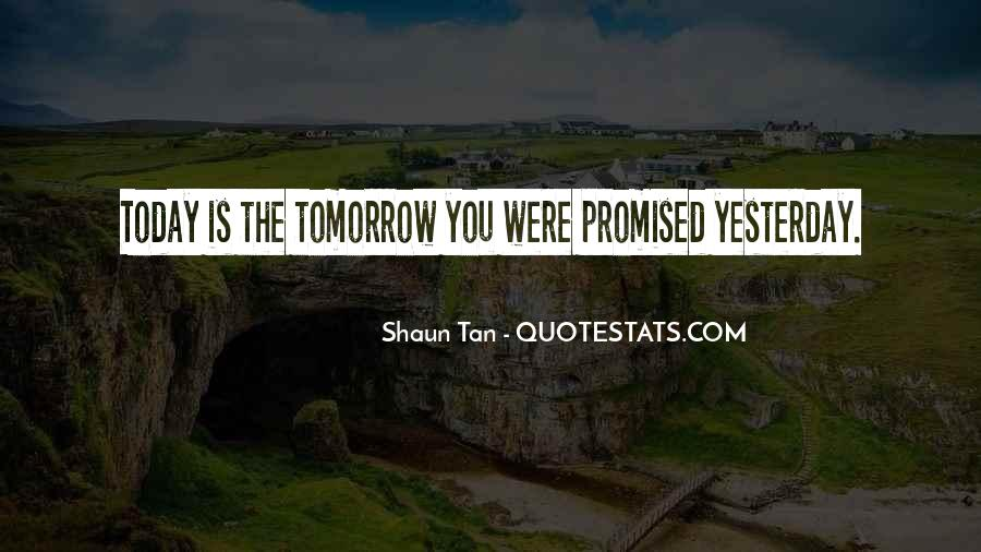 Nothing Is Promised Tomorrow Today Quotes #1136399