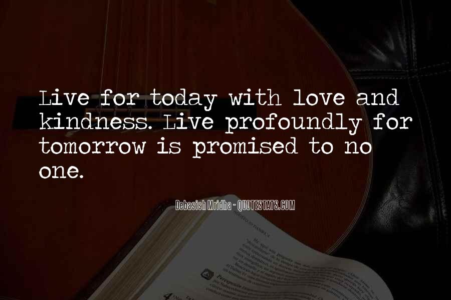 Nothing Is Promised Tomorrow Today Quotes #1431993