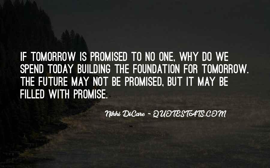 Nothing Is Promised Tomorrow Today Quotes #1612613