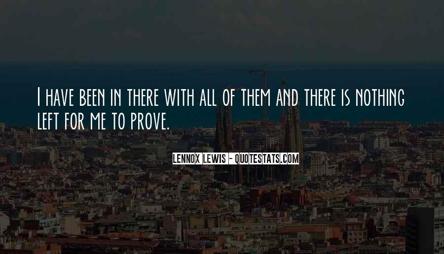 Nothing Left To Prove Quotes #884713