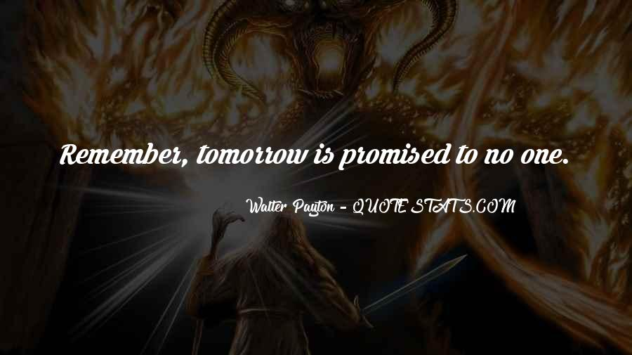 Nothing Promised Tomorrow Quotes #565540