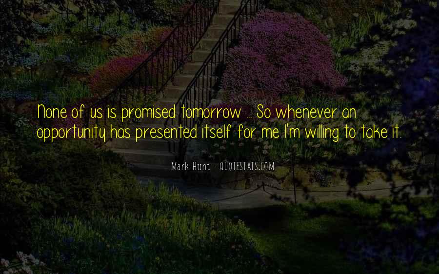 Nothing Promised Tomorrow Quotes #741927