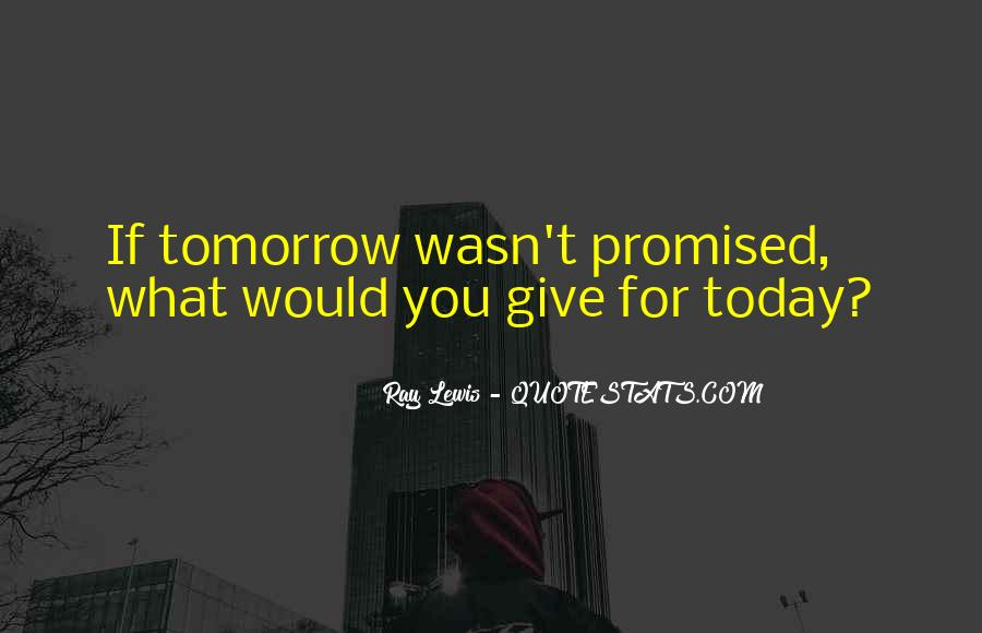 Nothing Promised Tomorrow Quotes #805269