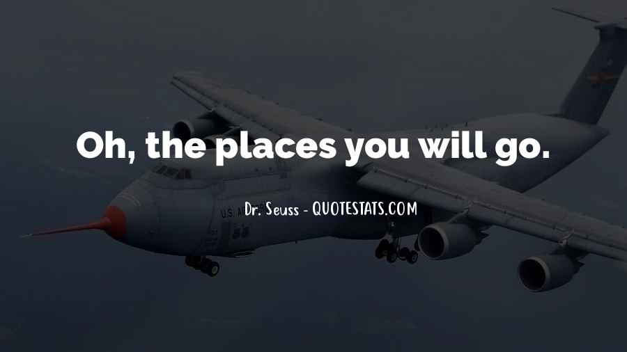 Oh The Places You'll Go Quotes #1301991
