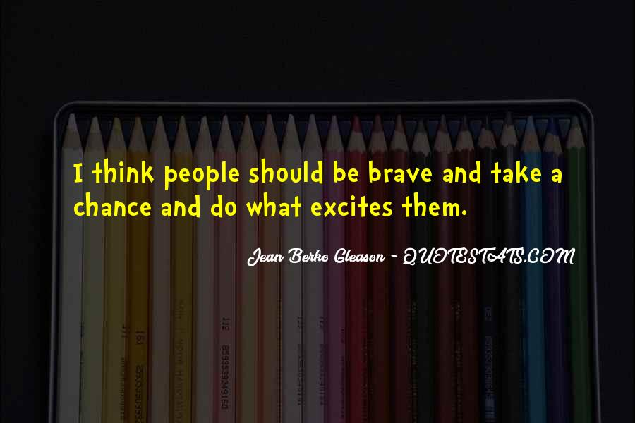Quotes About Brave People #791421