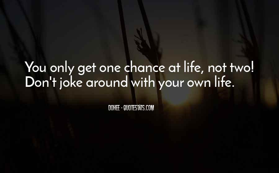 One Chance Only Quotes #422576